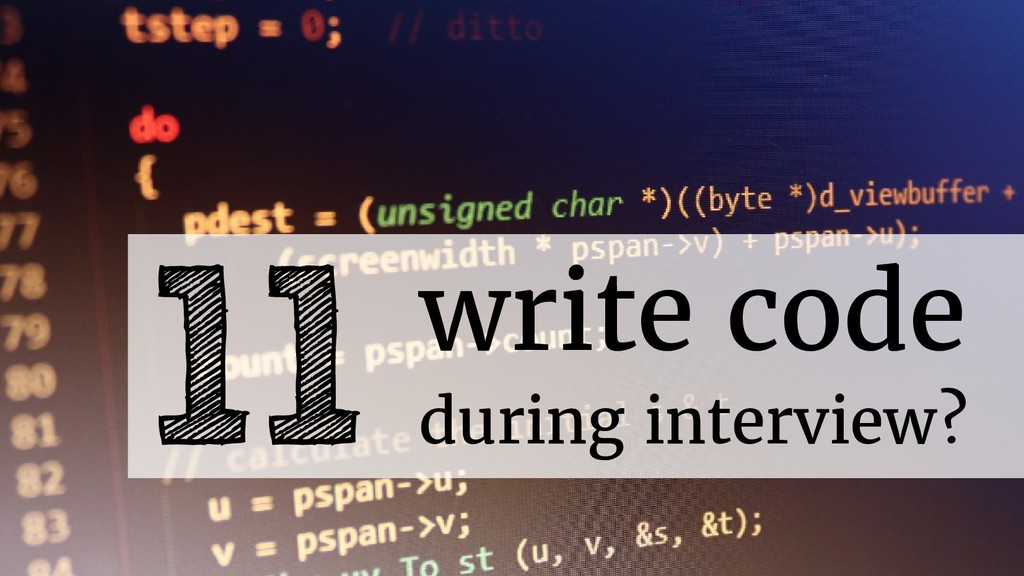 11 write code during interview?