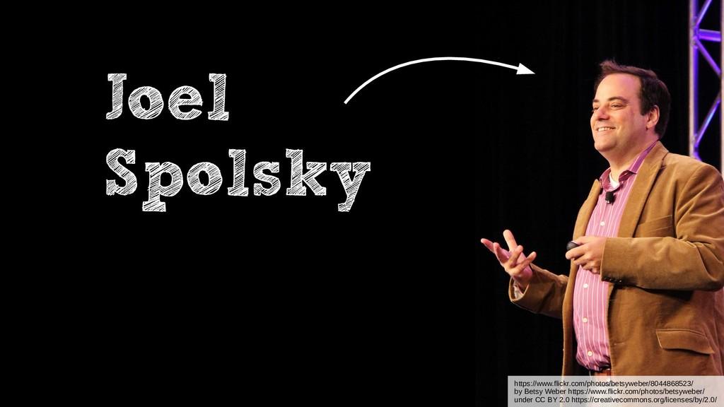 Joel Spolsky https://www.flickr.com/photos/bets...
