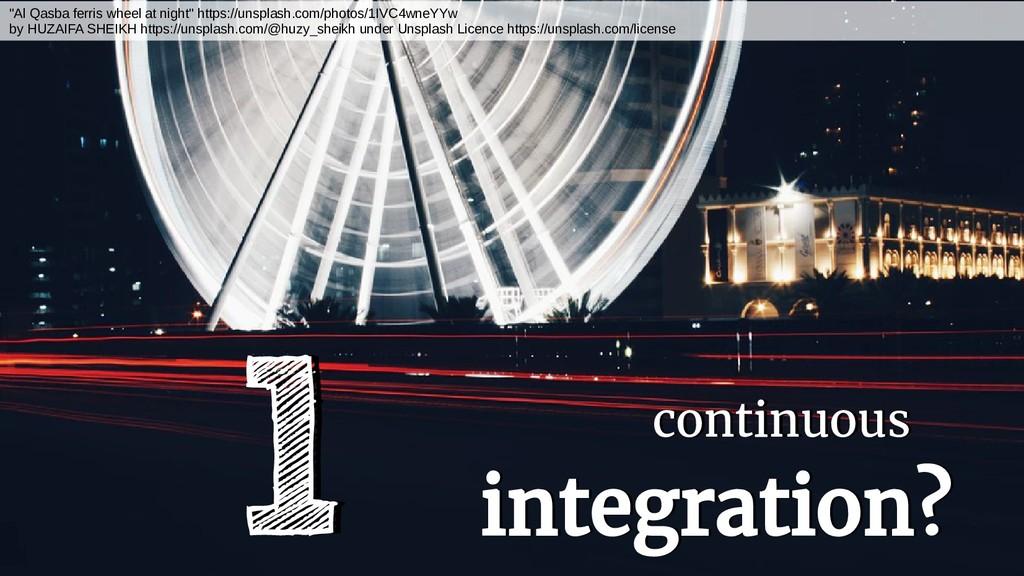 continuous integration? continuous integration?...