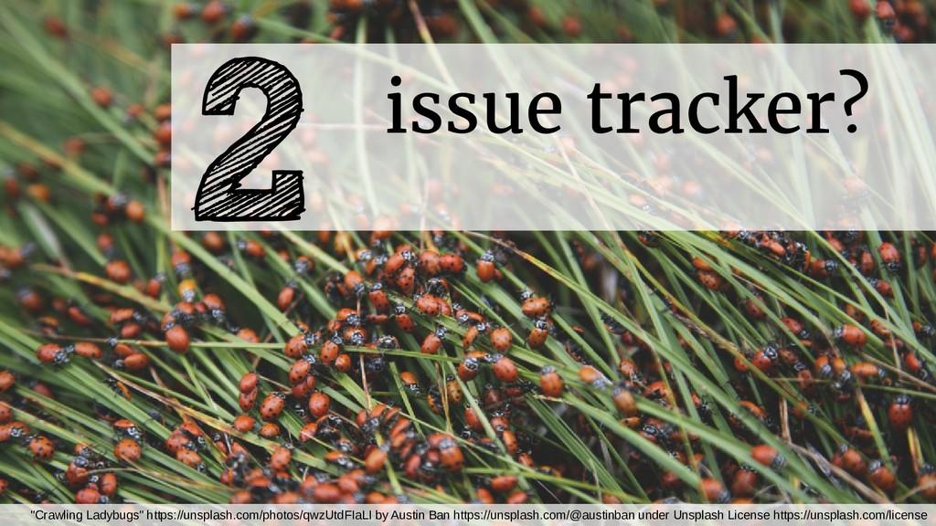 "issue tracker? 2 ""Crawling Ladybugs"" https://un..."