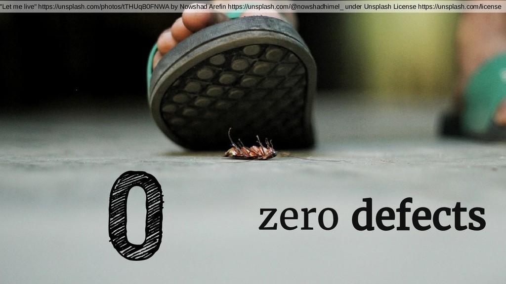 """zero defects 0 """"Let me live"""" https://unsplash.c..."""