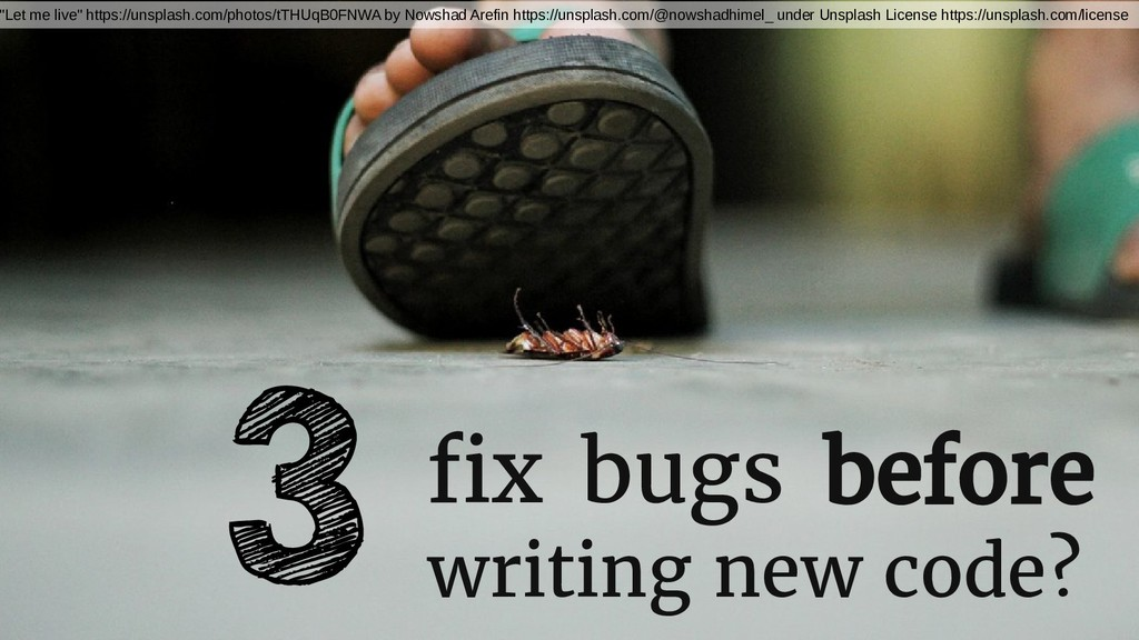 """fix bugs before writing new code? 3 """"Let me liv..."""