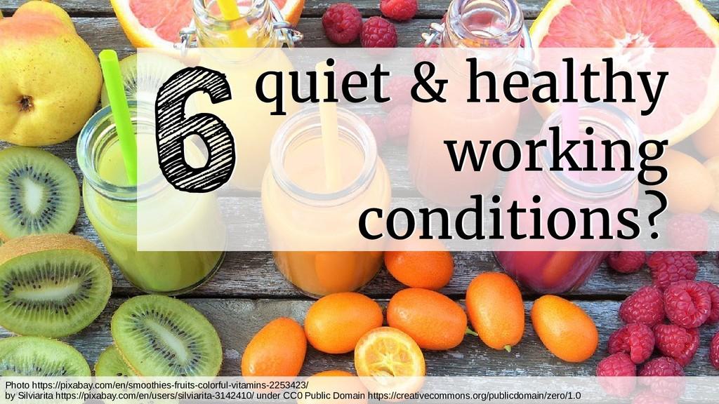 quiet & healthy working conditions? quiet & hea...