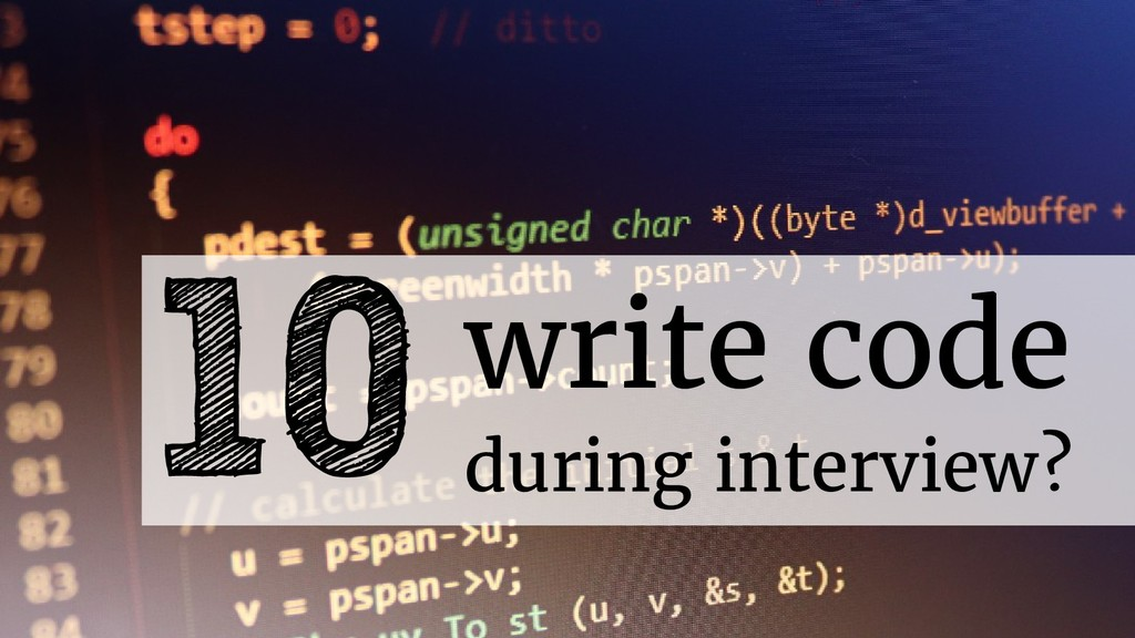 10 write code during interview?
