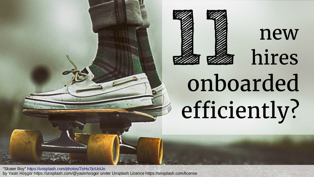 """11 new hires onboarded efficiently? """"Skater Boy..."""