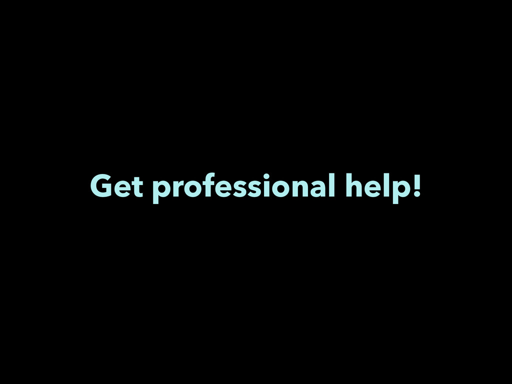 Get professional help!