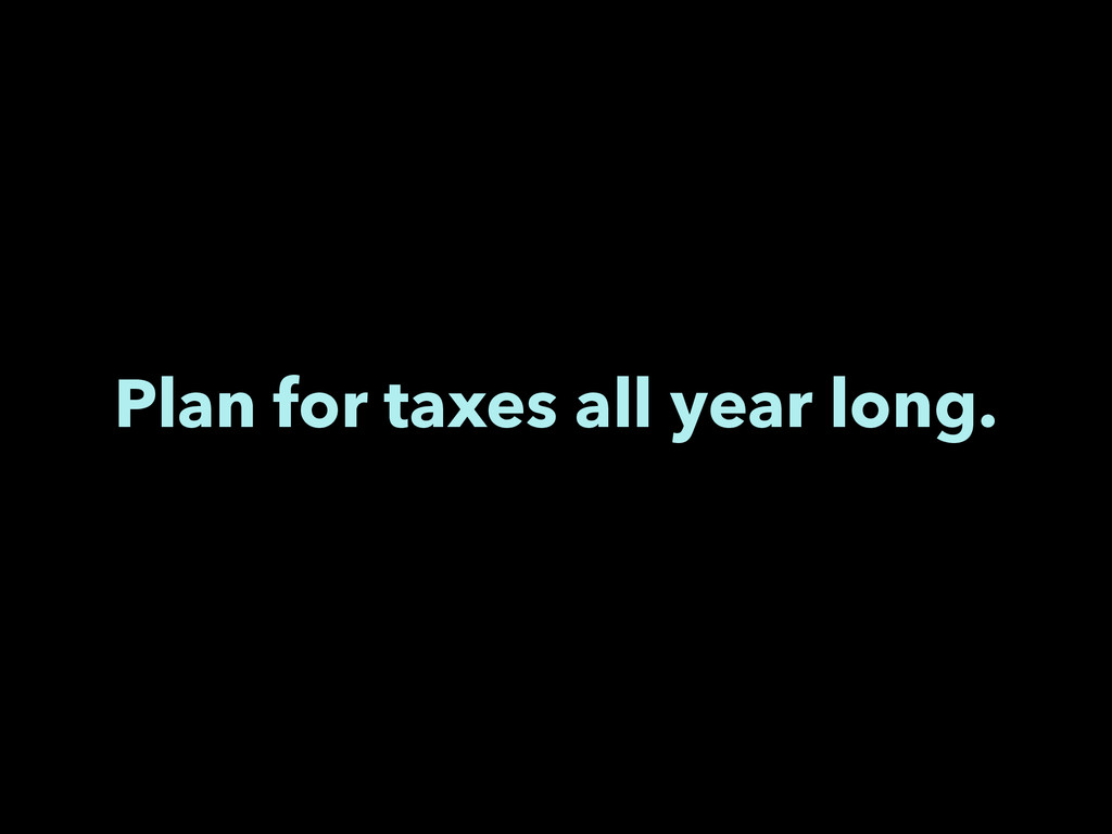 Plan for taxes all year long.