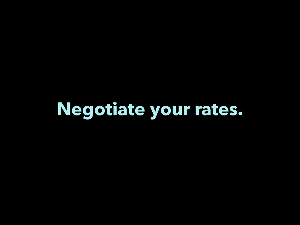 Negotiate your rates.