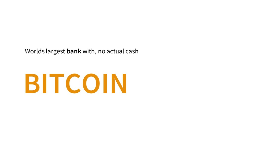 Worlds largest bank with, no actual cash BITCOIN