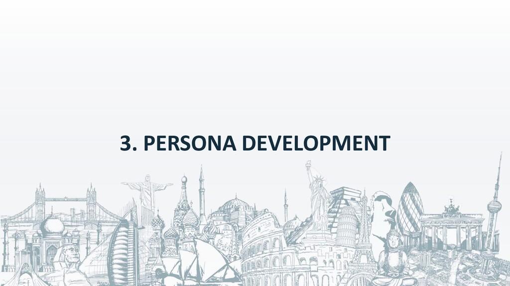 3. PERSONA DEVELOPMENT