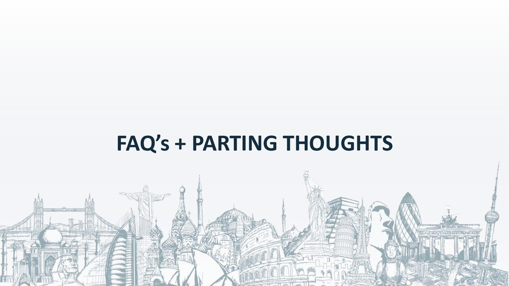 FAQ's + PARTING THOUGHTS