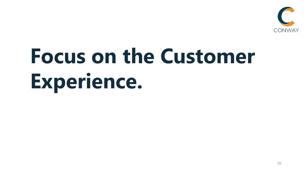 70 Focus on the Customer Experience.