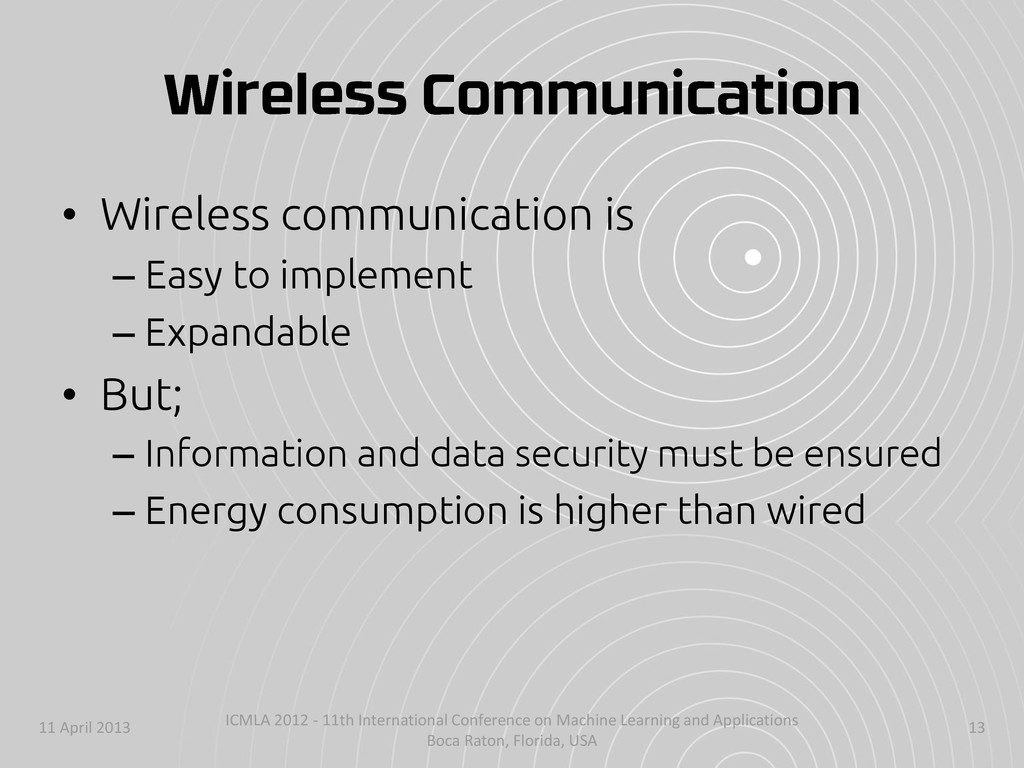 • Wireless communication is – Easy to implement...