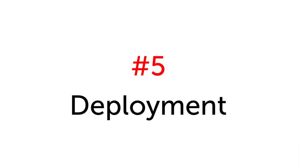 #5 Deployment