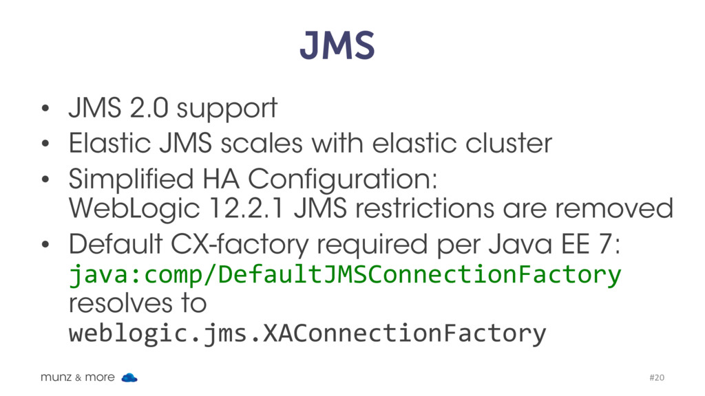 JMS • JMS 2.0 support • Elastic JMS scales with...