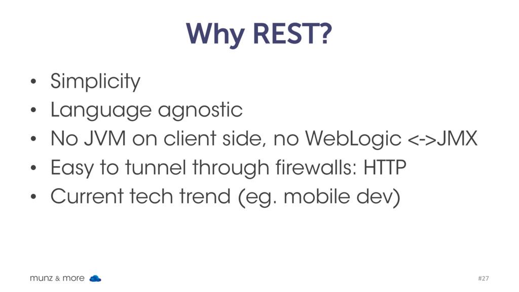 Why REST? • Simplicity • Language agnostic • No...