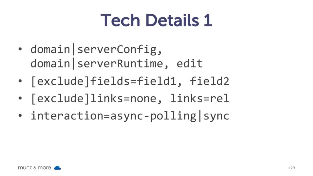 Tech Details 1 • domain|serverConfig, domain|se...