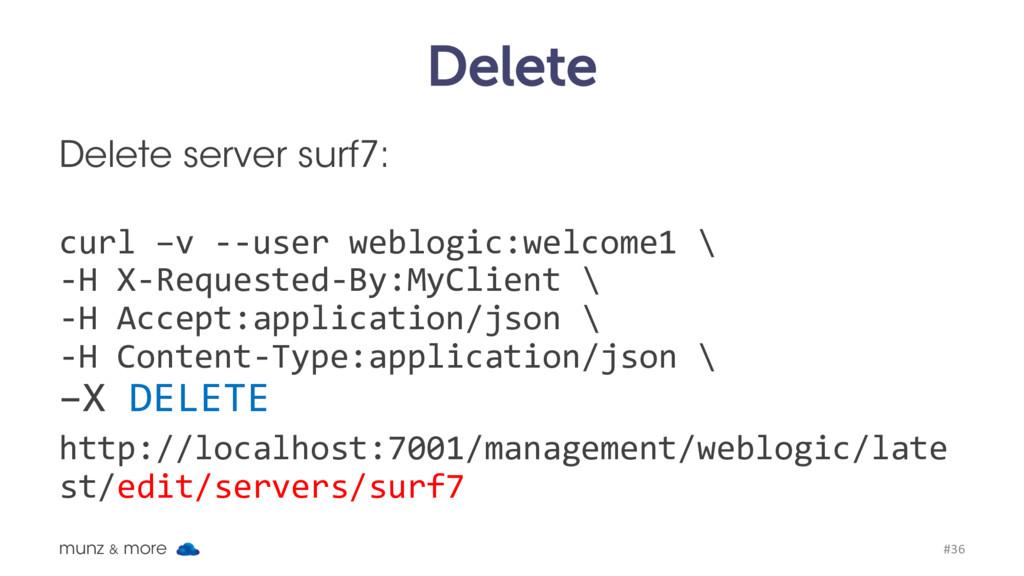 Delete Delete server surf7: curl –v --user webl...