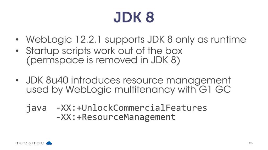 JDK 8 • WebLogic 12.2.1 supports JDK 8 only as ...