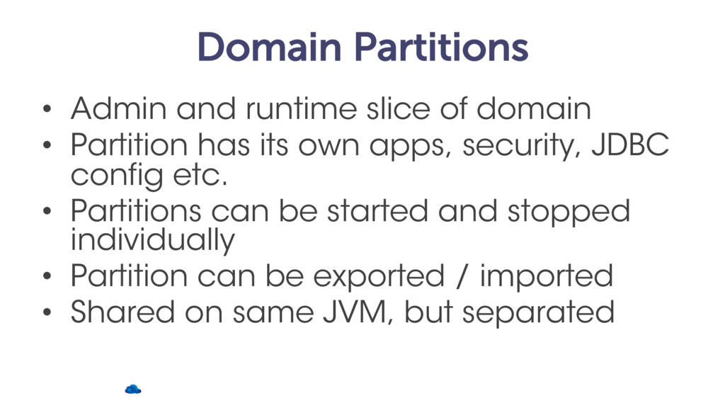 Domain Partitions • Admin and runtime slice of ...