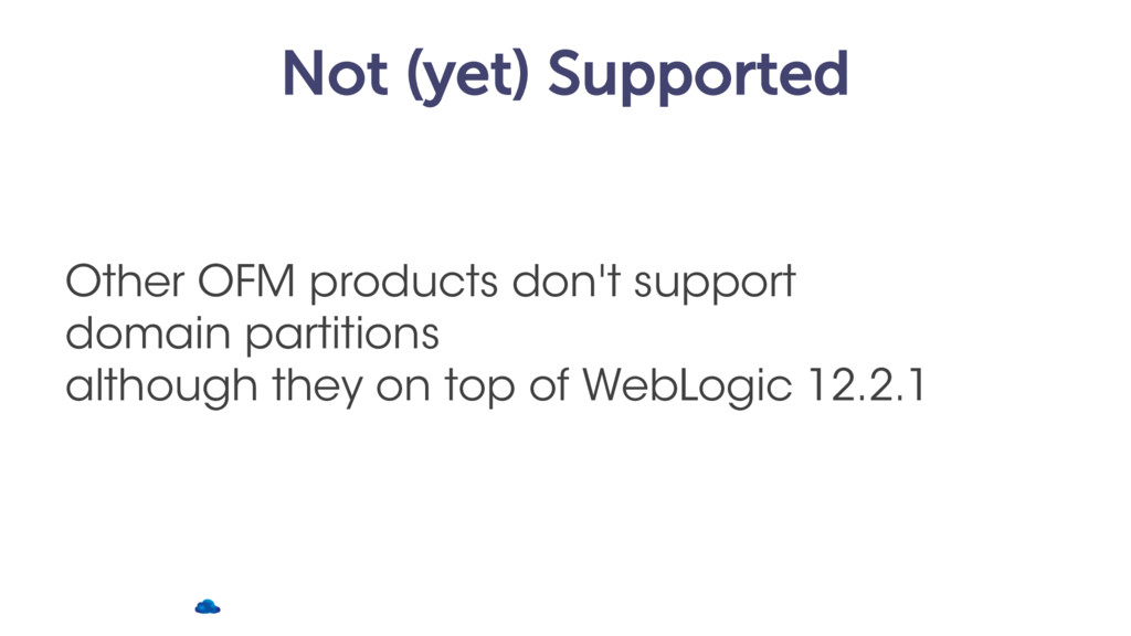 Not (yet) Supported Other OFM products don't su...