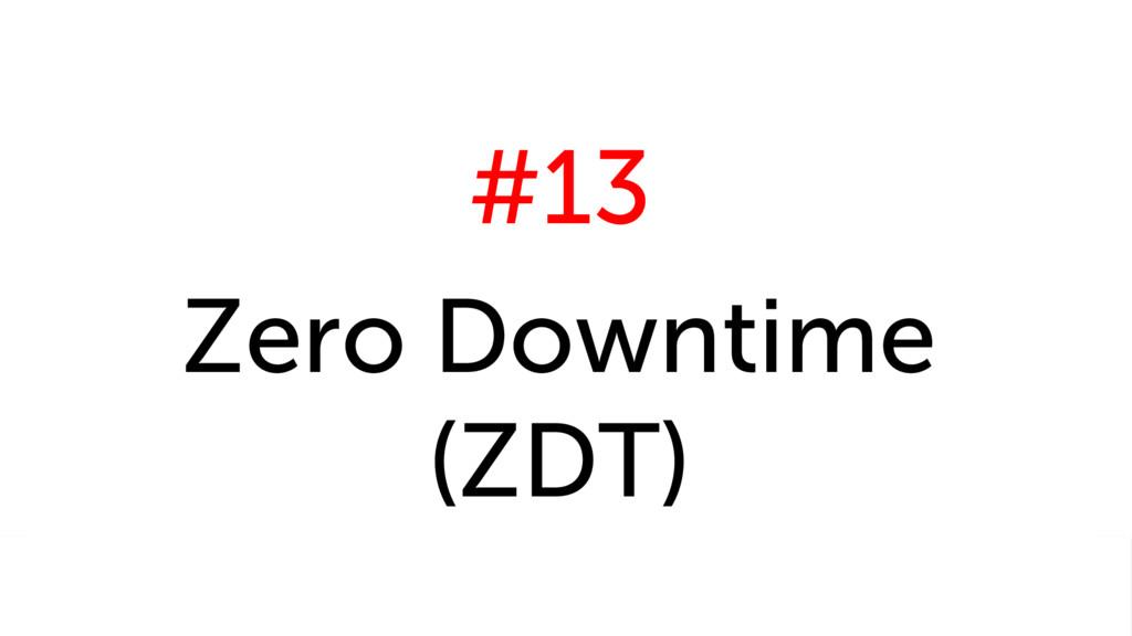 #13 Zero Downtime (ZDT)