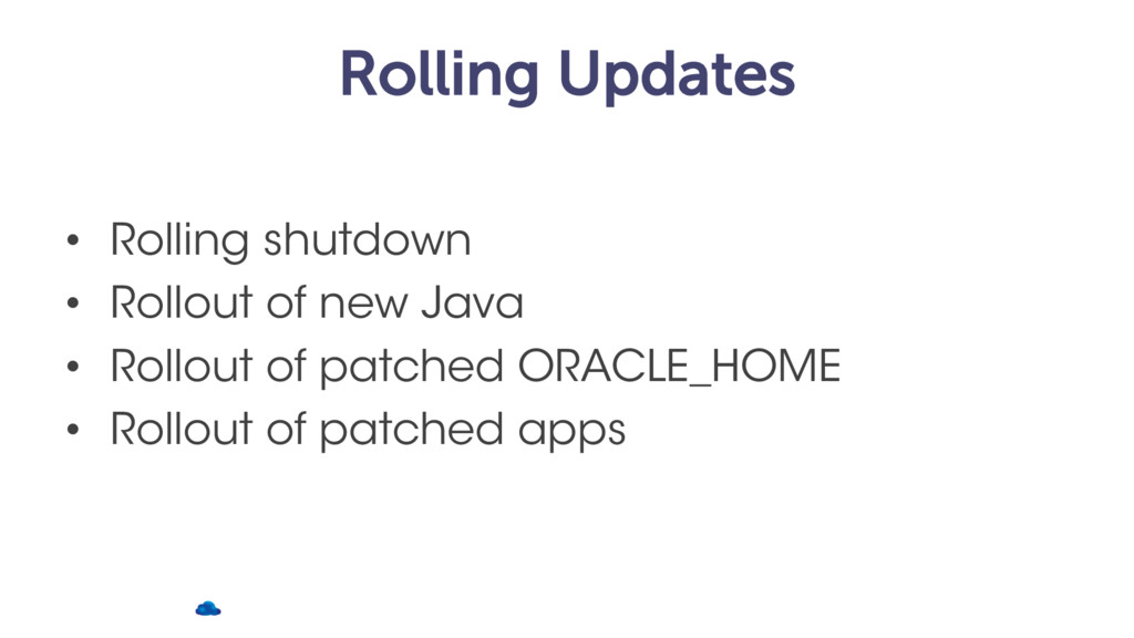 Rolling Updates • Rolling shutdown • Rollout of...
