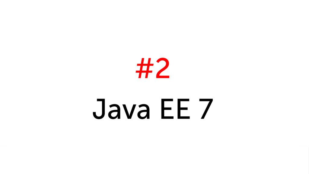 #2 Java EE 7