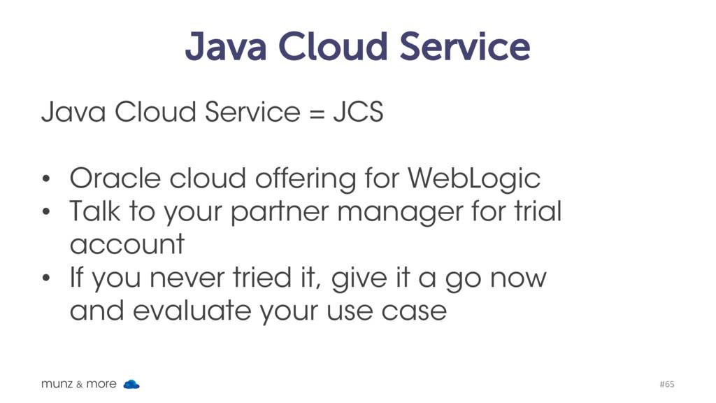 Java Cloud Service Java Cloud Service = JCS • O...