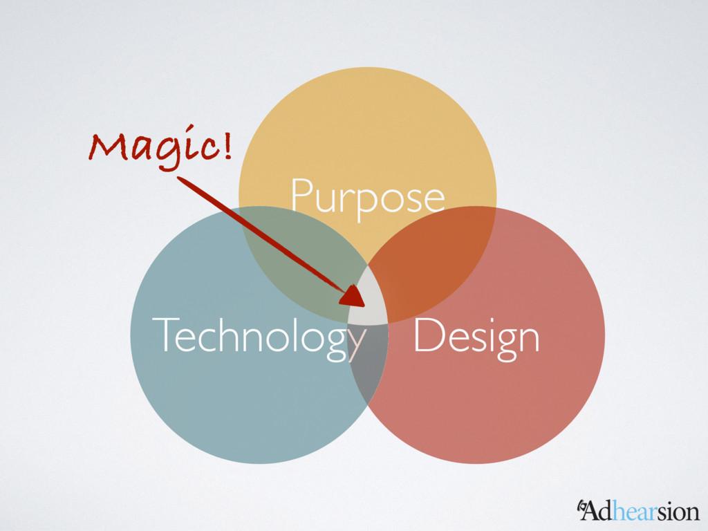 Purpose Design Technology Magic!