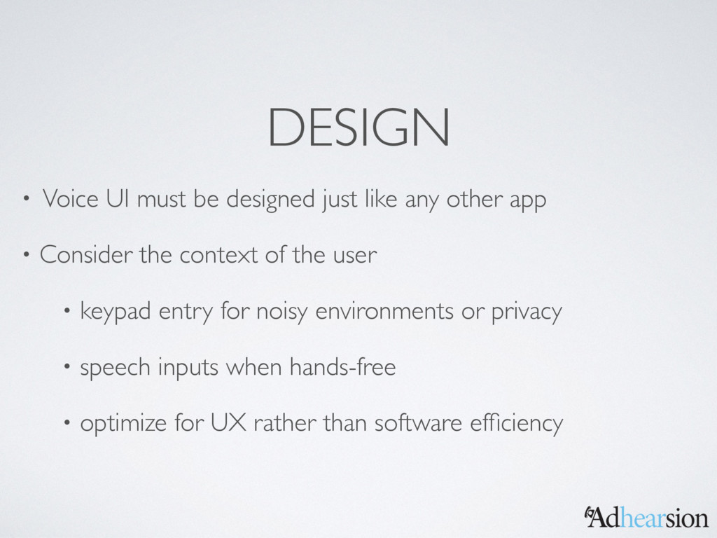 DESIGN • Voice UI must be designed just like an...