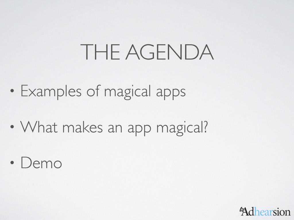 THE AGENDA • Examples of magical apps • What ma...