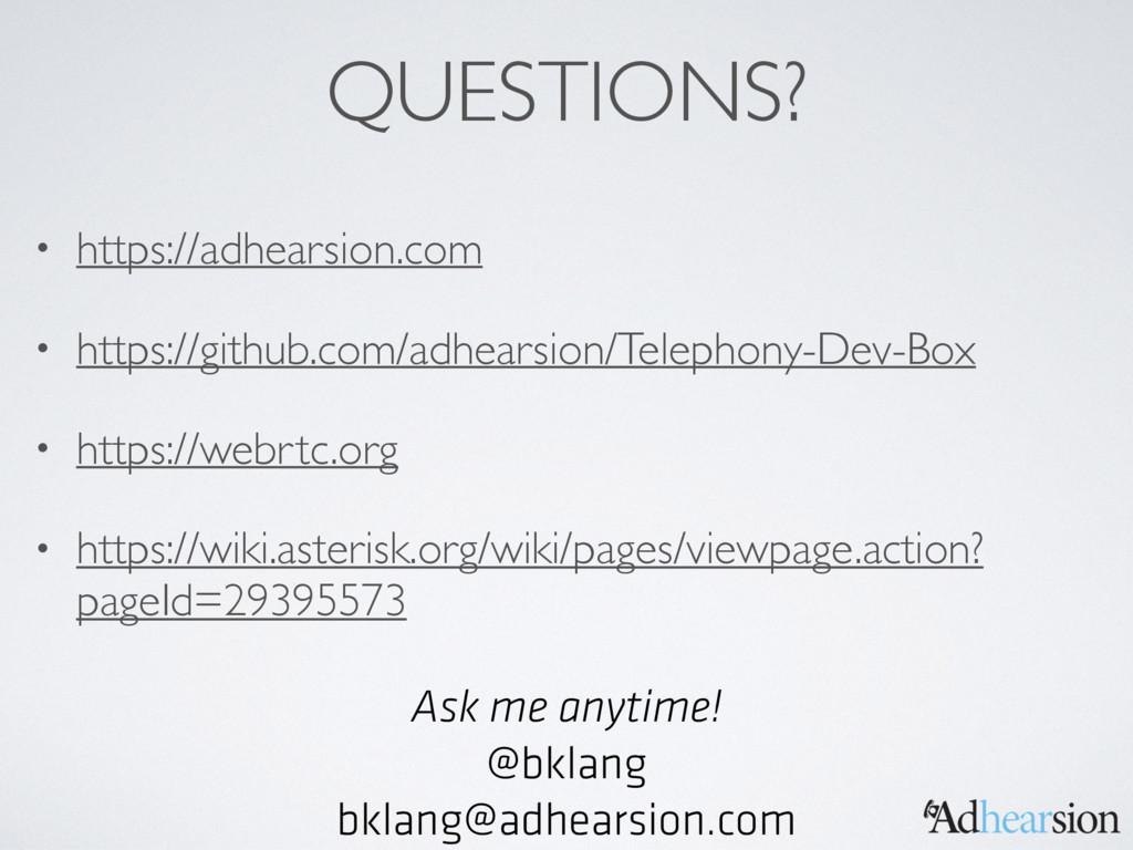 QUESTIONS? • https://adhearsion.com • https://g...