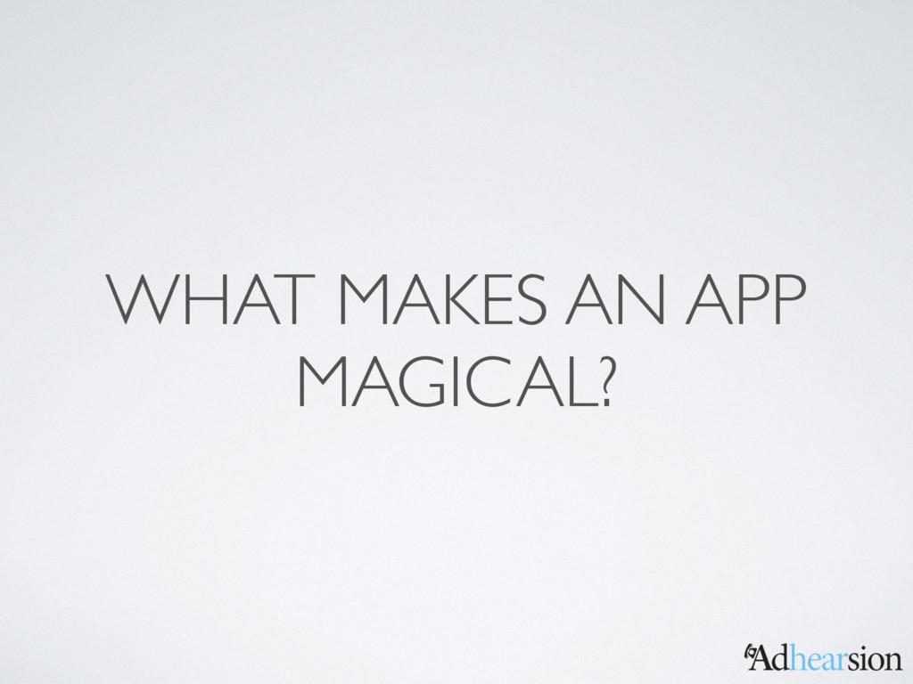WHAT MAKES AN APP MAGICAL?
