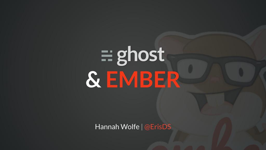 & EMBER Hannah Wolfe | @ErisDS