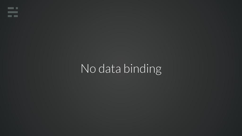 No data binding
