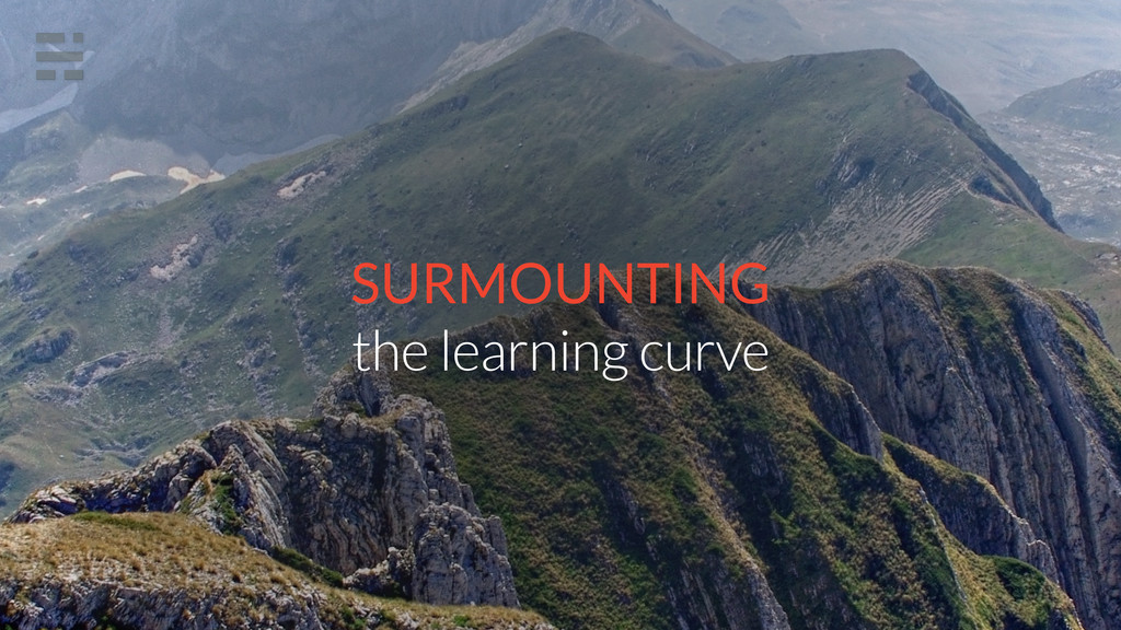 SURMOUNTING the learning curve