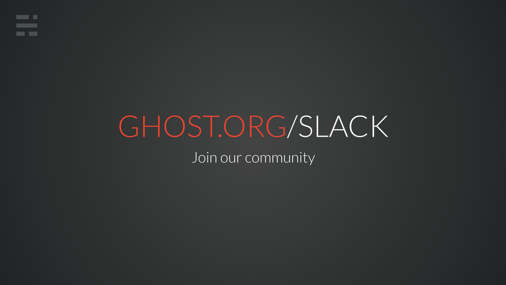 GHOST.ORG/SLACK Join our community