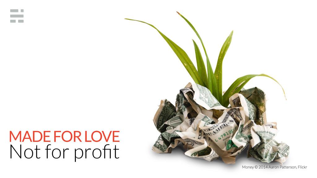 Not for profit Money © 2014 Aaron Patterson, Fli...