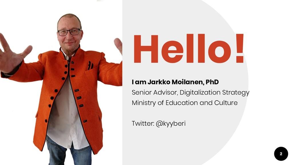 Hello! I am Jarkko Moilanen, PhD Senior Advisor...