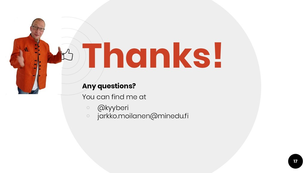 17 Thanks! Any questions? You can find me at ○ ...
