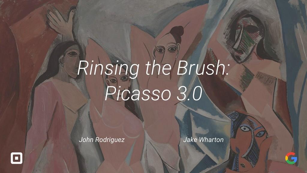 Rinsing the Brush: Picasso 3.0 John Rodriguez J...
