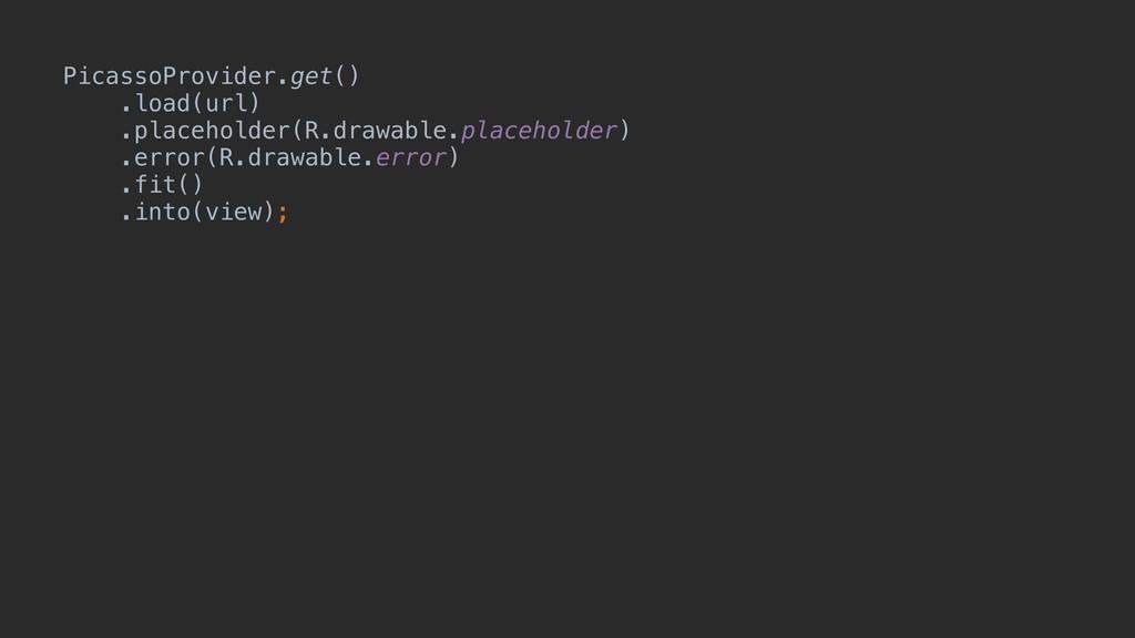 PicassoProvider.get()X .load(url) .placeholder(...