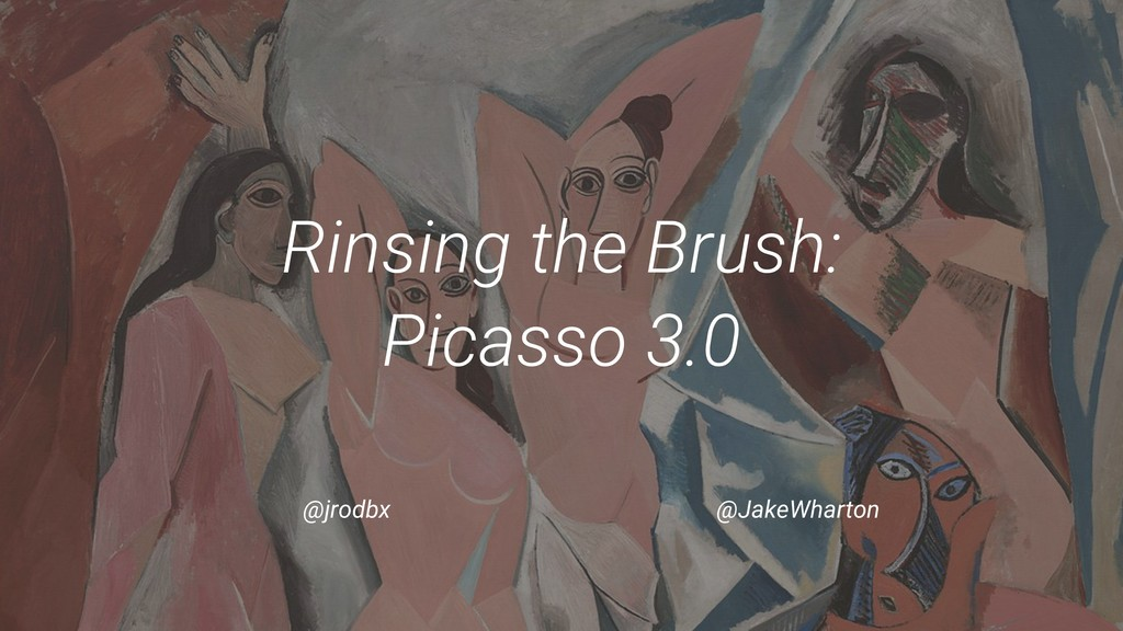 Rinsing the Brush: Picasso 3.0 @jrodbx @JakeWha...