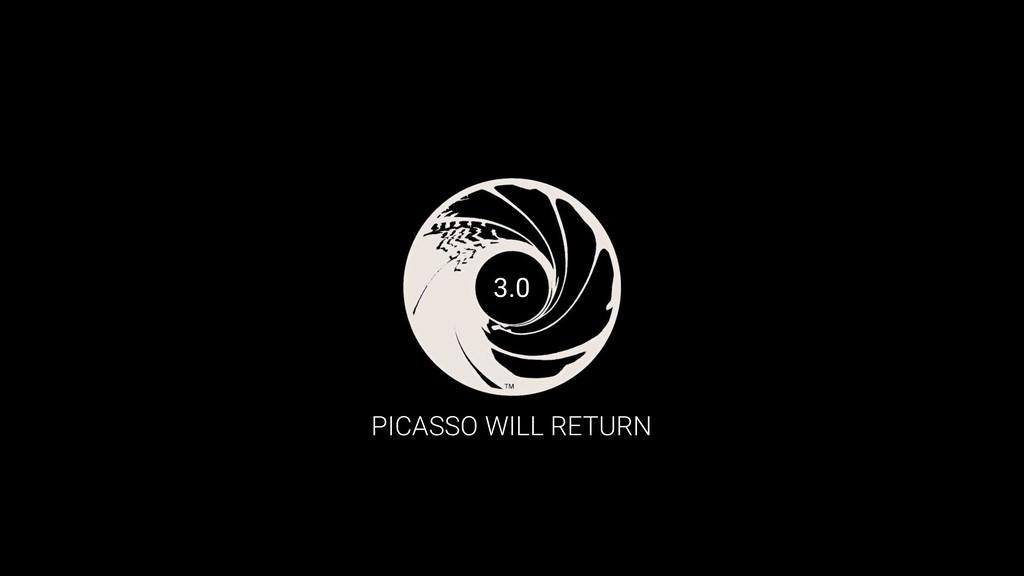PICASSO WILL RETURN 3.0
