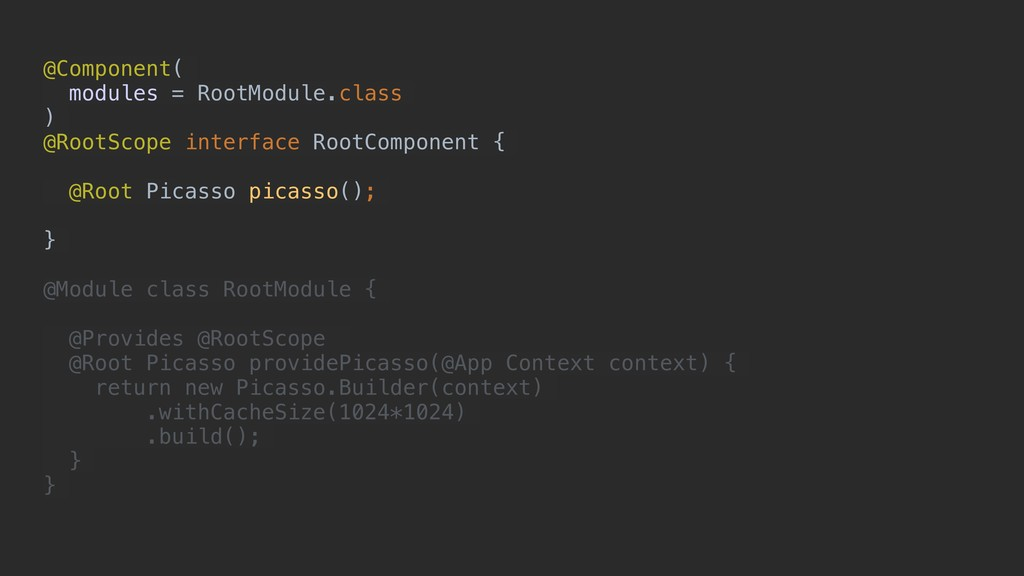 @Component( modules = RootModule.class ) @RootS...