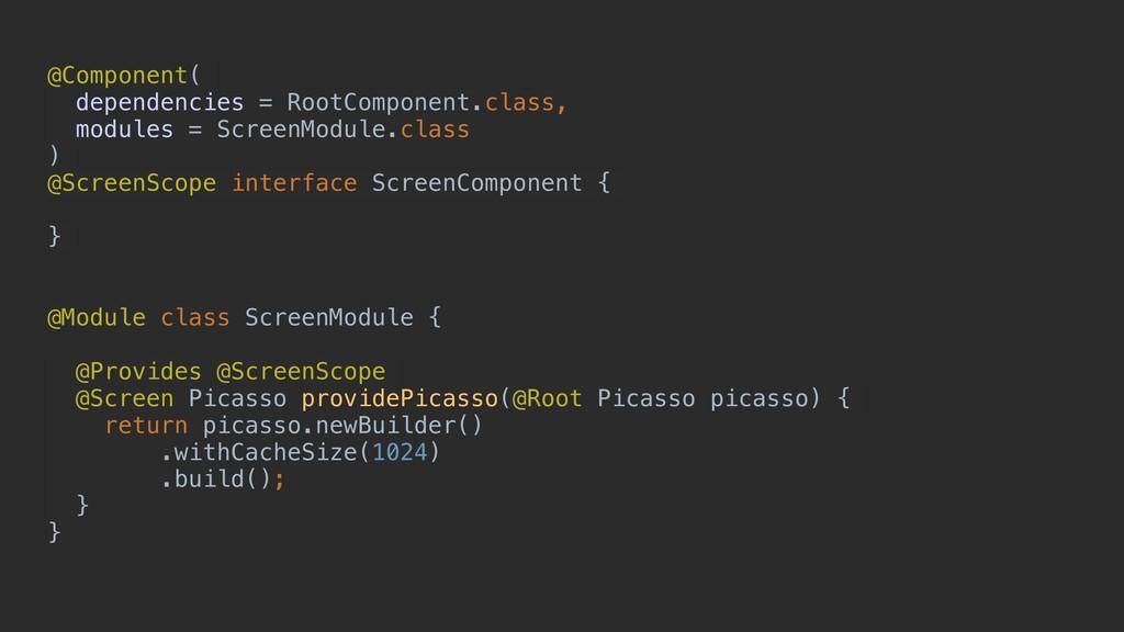 @Component( dependencies = RootComponent.class,...