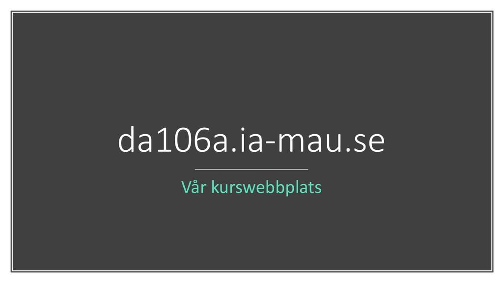 da106a.ia-mau.se Vår kurswebbplats