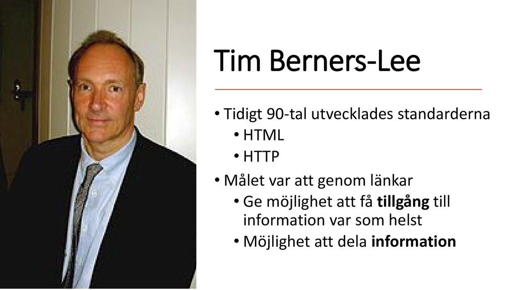 Tim Berners-Lee • Tidigt 90-tal utvecklades sta...