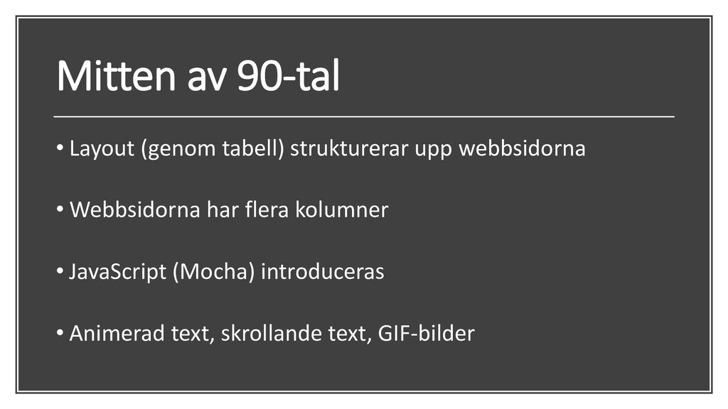 Mitten av 90-tal • Layout (genom tabell) strukt...